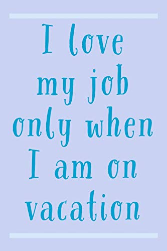 I Love My Job: Sarcastic Holiday And Vacation Humor Saying - 6x9 Lined Journal