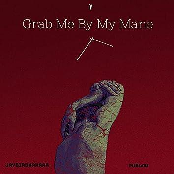 Grab Me by My Mane