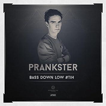 Bass Down Low #TiH