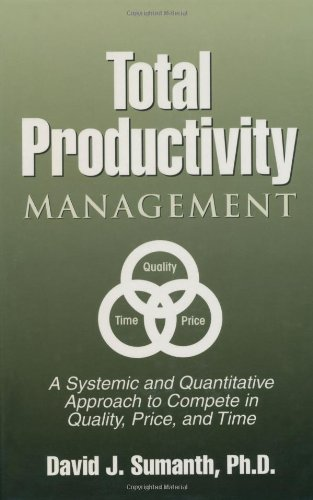 Total Productivity Management (TPmgt): A Systemic and Quantitative Approach to Compete in Quality, Price and Time