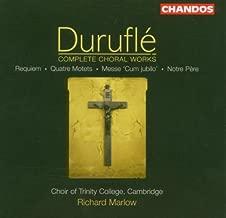 Durufle: Complete Choral Works- Requiem / Quatre Motets / Messe Cum jubilo / Notre Pere