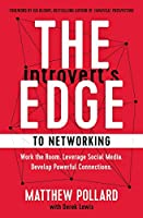 The Introvert's Edge to Networking: Work the Room, Leverage Social Media, Develop Powerful Connections