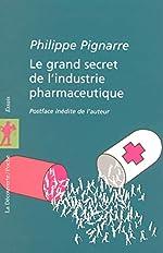 Le grand secret de l'industrie pharmaceutique de Philippe PIGNARRE