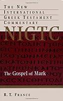 The Gospel of Mark: New International Commentary on the Greek Testament (NEW INTERNATIONAL GREEK TESTAMENT COMMENTARY)