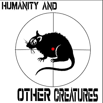 Humanity And Other Creatures