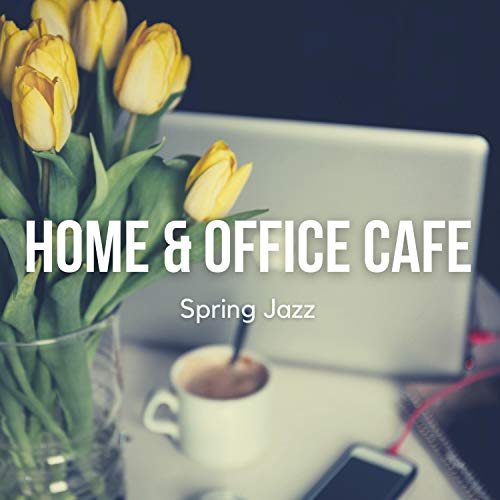 Home Office Cafe Spring Jazz (Relaxing Instrumental Jazz Lounge & Smooth Jazz Music for Work & Study)