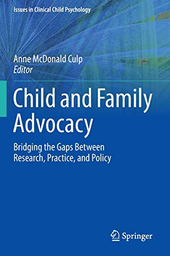 Compare Textbook Prices for Child and Family Advocacy: Bridging the Gaps Between Research, Practice, and Policy Issues in Clinical Child Psychology 2013 Edition ISBN 9781493915736 by McDonald Culp, Anne