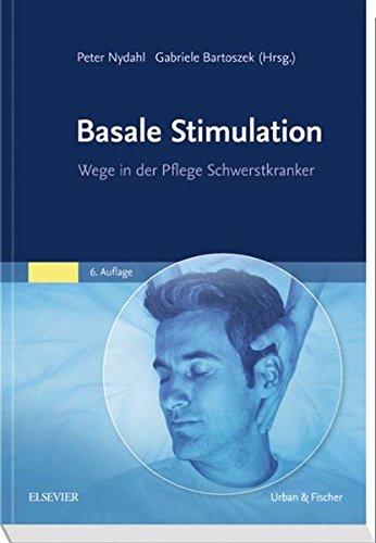 Basale Stimulation: Neue Wege in der Pflege Schwerstkranker