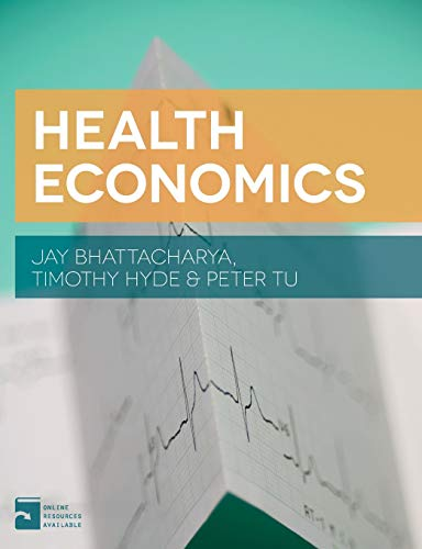 Compare Textbook Prices for Health Economics 2013 Edition ISBN 9781137029966 by Bhattacharya, Jay,Hyde, Timothy,Tu, Peter