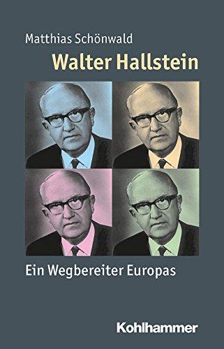 Walter Hallstein: Ein Wegbereiter Europas (Mensch - Zeit - Geschichte)