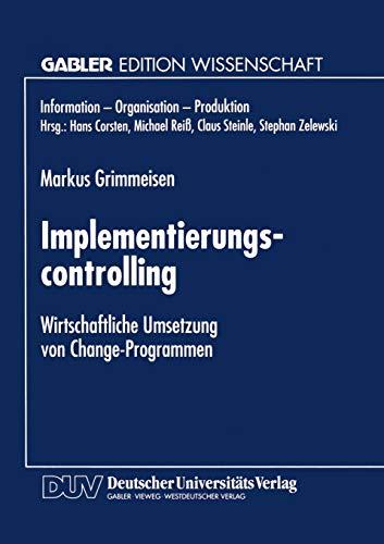 Implementierungscontrolling: Wirtschaftliche Umsetzung von Change-Programmen (Information - Organisation - Produktion) (German Edition)