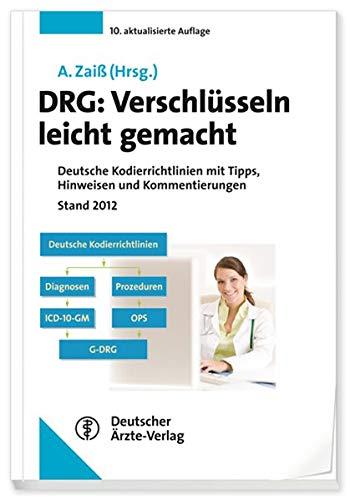 DRG: Verschlüsseln leicht gemacht: Deutsche Kodierrichtlinien mit Tipps, Hinweisen und Kommentierungen