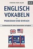 Englisch Vokabeln – praxisnah und einfach: Grundwortschatz für sichere Kommunikation auf Englisch! (Mit den wichtigsten Vokabeln und Phrasen inkl. Audioaufnahmen)