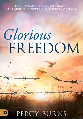 Glorious Freedom: How to Experience Deliverance through the Power and Authority of Jesus (English Edition)
