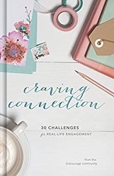Craving Connection: 30 Challenges for Real-Life Engagement by [(in)courage, Crystal Stine]