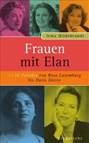 Frauen mit Elan: 30 Porträts von Rosa Luxemburg bis Doris Dörrie