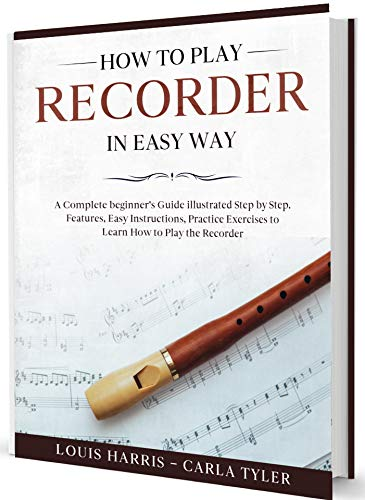 How to Play Recorder in Easy Way: Learn How to Play Recorder in Easy Way by this Complete beginner's Illustrated Guide!Basics, Features, Easy Instructions (English Edition)