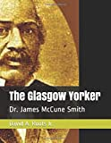 The Glasgow Yorker: Dr. James McCune Smith