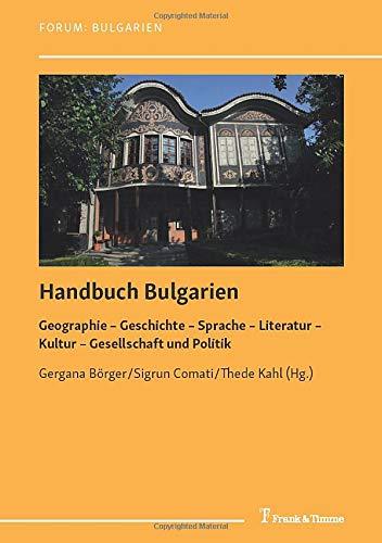 Handbuch Bulgarien: Geographie – Geschichte – Sprache – Literatur – Kultur – Gesellschaft und Politik (Forum: Bulgarien)