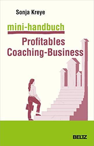 Mini-Handbuch Profitables Coaching-Business: Positionierung – Kundengewinnung – Verkaufsstrategien