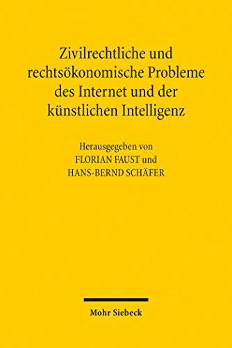 Zivilrechtliche und rechtsökonomische Probleme des Internet und der künstlichen Intelligenz: 15. Travemünder Symposium zur ökonomischen Analyse des Rechts
