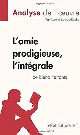Lamie prodigieuse dElena Ferrante, lintégrale (Analyse de loeuvre): Comprendre la littérature avec lePetitLittéraire.fr