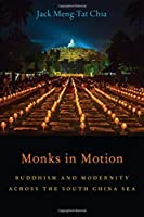 Monks in Motion: Buddhism and Modernity Across the South China Sea (American Academy of Religion)