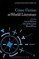Crime Fiction As World Literature (Literatures As World Literature)