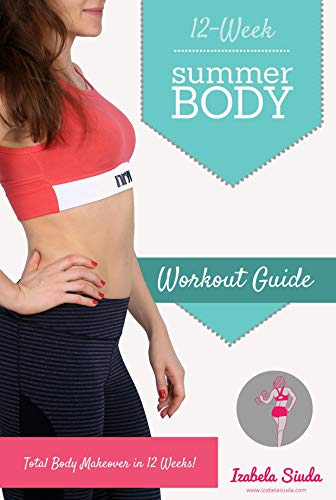 Summer Body 12-week Workout Guide: Home Exercise Program for Women: Build Your Ultimate Body at Home with Circuit, Pilates and Yoga Workouts, Home&Gym ... with Little Equipment (English Edition)