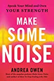 Make Some Noise: Speak Your Mind and Own Your Strength