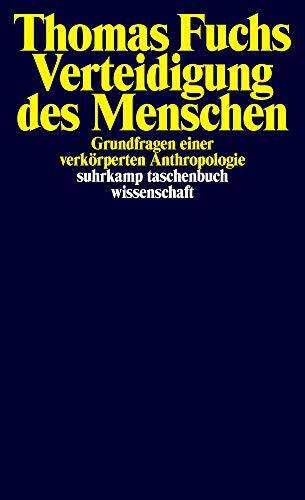 Verteidigung des Menschen: Grundfragen einer verkörperten Anthropologie (suhrkamp taschenbuch wissenschaft)