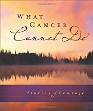 What Cancer Cannot Do: Stories of Courage