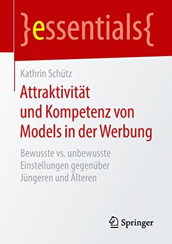 Attraktivität und Kompetenz von Models in der Werbung: Bewusste vs. unbewusste Einstellungen gegenüber Jüngeren und Älteren (essentials)