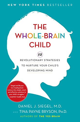 Compare Textbook Prices for The Whole-Brain Child: 12 Revolutionary Strategies to Nurture Your Child's Developing Mind Illustrated Edition ISBN 9780553807912 by Siegel, Daniel J.,Bryson, Tina Payne
