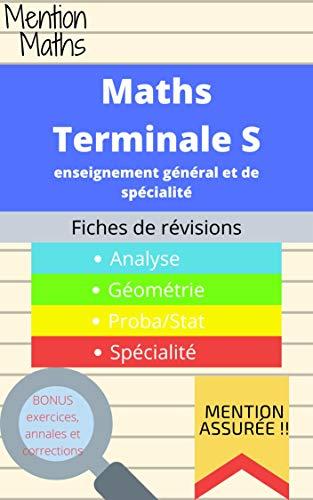 Maths Terminale S (bac, enseignement spécifique et de spécialité, fiches de révision et exercices)