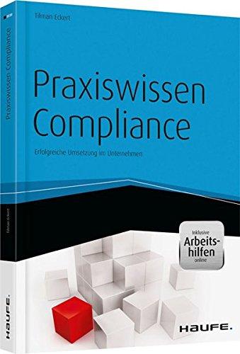 Praxiswissen Compliance - inkl. Arbeitshilfen online: Erfolgreiche Umsetzung im Unternehmen (Haufe Fachbuch)