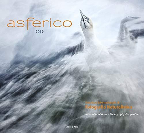 Asferico 2019. Concorso internazionale di fotografia naturalistica. Ediz. italiana e inglese
