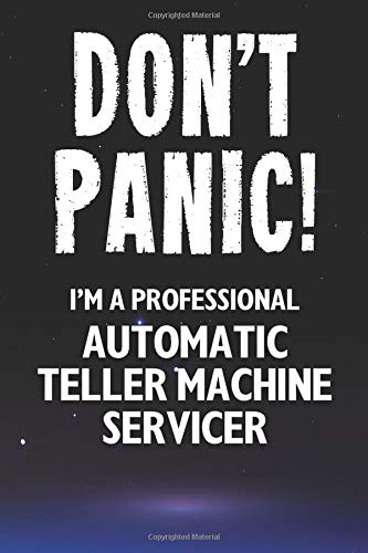 Don't Panic! I'm A Professional Automatic Teller Machine Servicer: Customized 100 Page Lined Notebook Journal Gift For A Busy Automatic Teller Machine ... : Far Better Than A Throw Away Greeting Card.