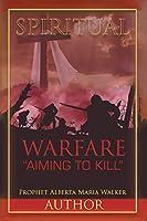 Spiritual Warfare Aiming to Kill