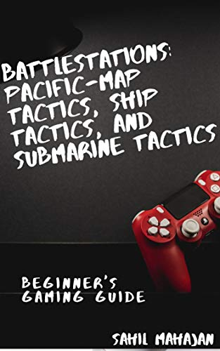 Gaming Guide Battlestations: Pacific-Map Tactics, Ship Tactics, and Submarine Tactics: All You Need To Know (English Edition)