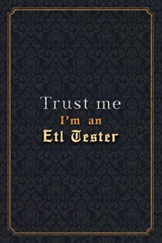 Etl Tester Notebook Planner - Trust Me I'm An Etl Tester Job Title Working Cover Checklist Journal: Wedding, Over 110 Pages, 6x9 inch, Organizer, ... A5, Menu, PocketPlanner, 5.24 x 22.86 cm