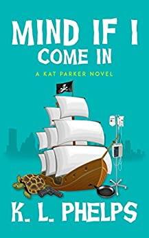 Mind If I Come In (A Kat Parker Novel Book 1) by [K.L. Phelps]