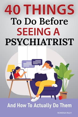 40 Thingѕ Tо Do Bеfоrе Sееing a Psychiatrist: And How Tо Aсtuаllу Dо Thеm