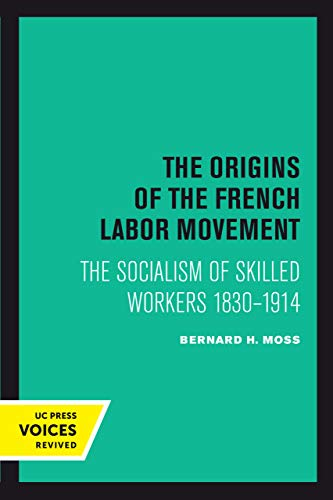 The Origins of the French Labor Movement 1830–1914: The Socialism of Skilled Workersの詳細を見る
