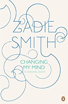 Changing My Mind: Occasional Essays by [Zadie Smith]