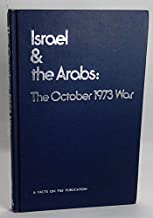 Israel & the Arabs: The October 1973 war (A Facts on File publication)