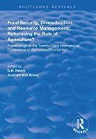Food Security, Diversification and Resource Management: Refocusing the Role of Agriculture?: Proceedings of the Twenty-Third International Conference of Agricultural Economists (Routledge Revivals)
