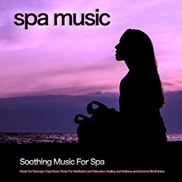 Spa Music: Soothing Music For Spa, Music For Massage, Yoga Music, Music For Meditation and Relaxation, Healing and Wellness and Extreme Mindfulness