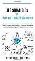 Life Strategies for Parenting Teenagers 4-in-1 Combo Pack: Positive Parenting, Tips and Understanding Teens for Better Communication and a Happy Family