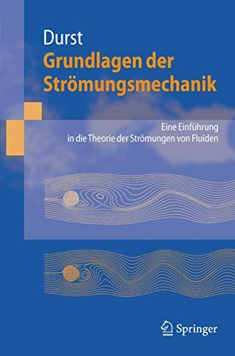Grundlagen der Strömungsmechanik: Eine Einführung in die Theorie der Strömung von Fluiden